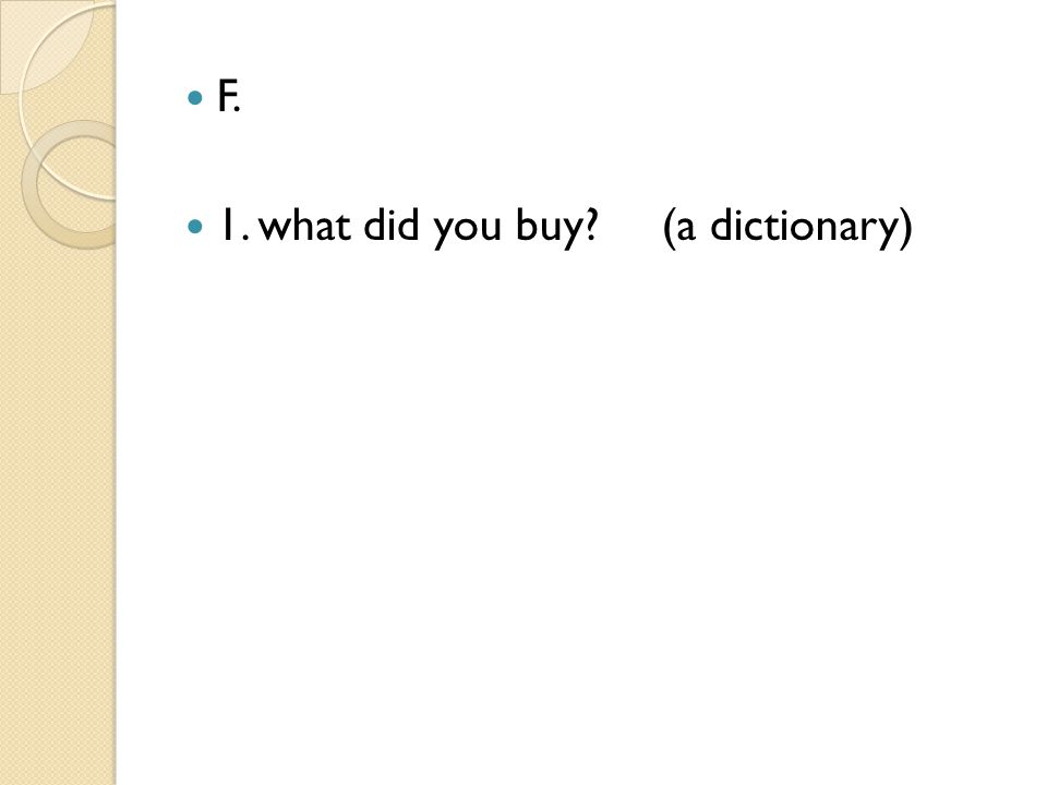F. 1. what did you buy? (a dictionary)
