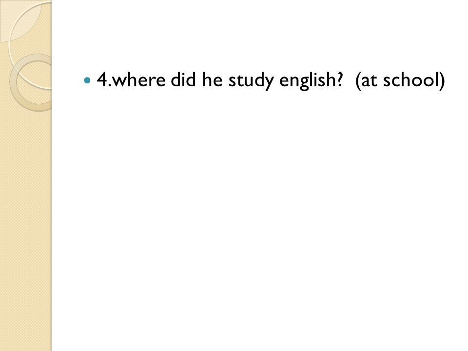 4.where did he study english? (at school)