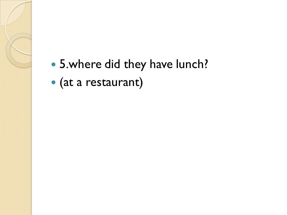 5.where did they have lunch? (at a restaurant)
