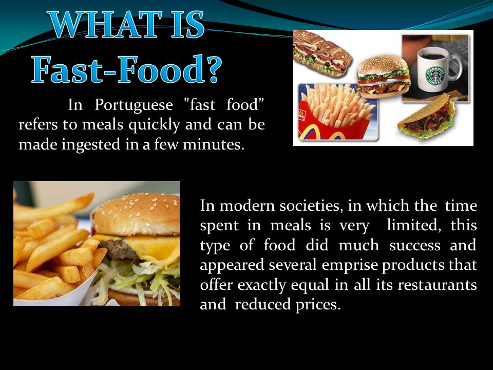 In Portuguese fast food refers to meals quickly and can be made ingested in a few minutes.