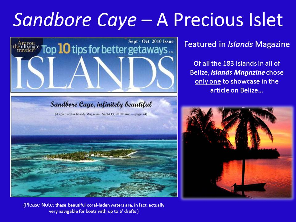 Sandbore Caye – A Precious Islet Featured in Islands Magazine Of all the 183 islands in all of Belize, Islands Magazine chose only one to showcase in
