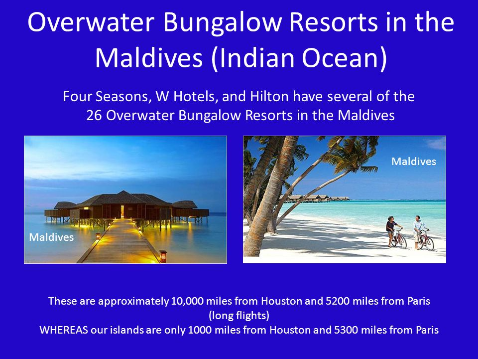 Overwater Bungalow Resorts in the Maldives (Indian Ocean) Maldives Four Seasons, W Hotels, and Hilton have several of the 26 Overwater Bungalow Resort