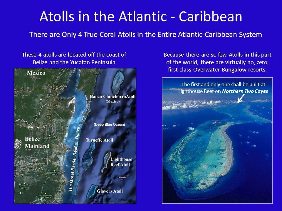 Atolls in the Atlantic - Caribbean There are Only 4 True Coral Atolls in the Entire Atlantic-Caribbean System Because there are so few Atolls in this