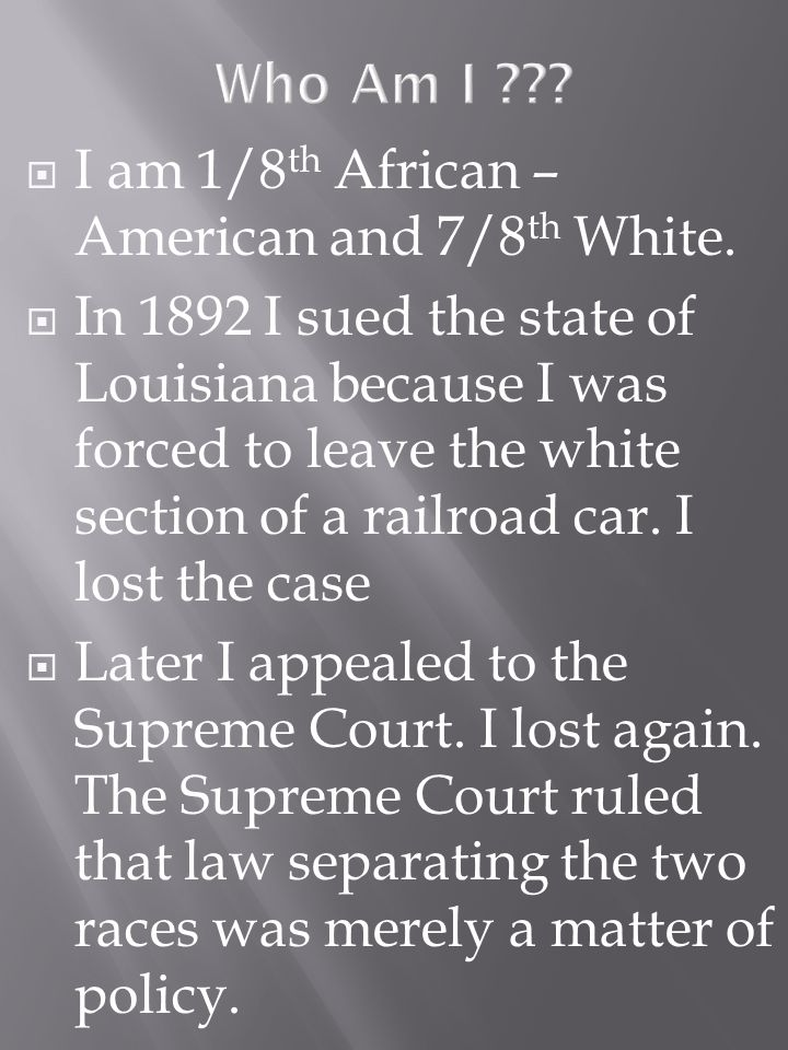 I am 1/8 th African – American and 7/8 th White.