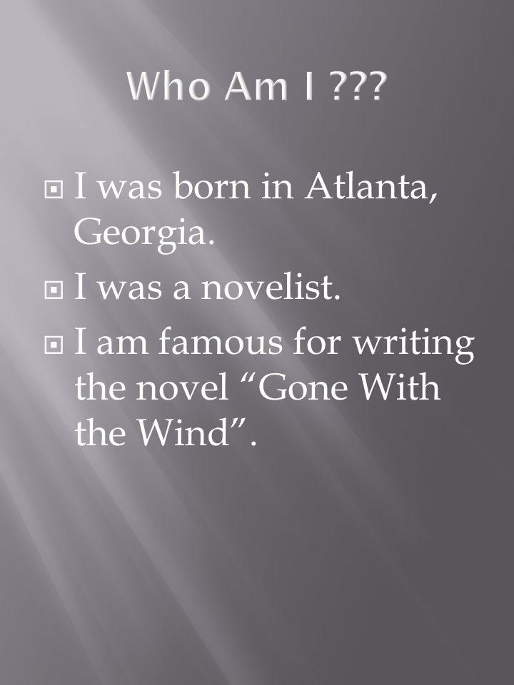 I was born in Atlanta, Georgia. I was a novelist.