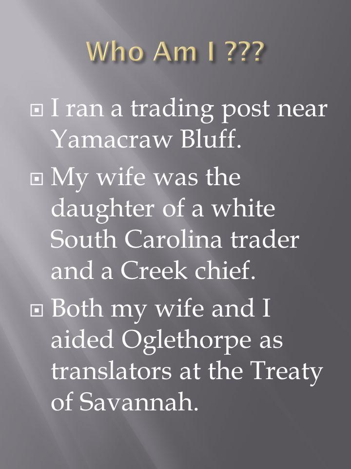 I ran a trading post near Yamacraw Bluff.