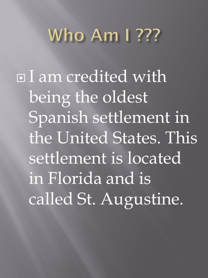 I am credited with being the oldest Spanish settlement in the United States.