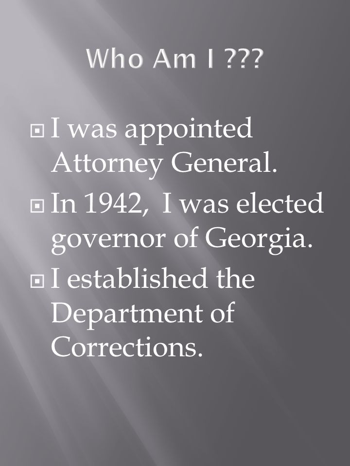 I was appointed Attorney General. In 1942, I was elected governor of Georgia.
