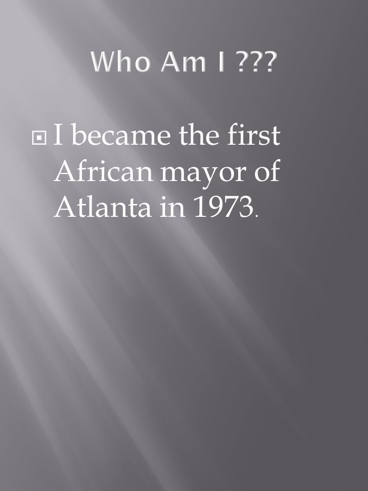 I became the first African mayor of Atlanta in 1973.