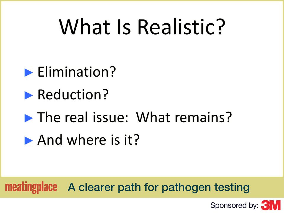 What Is Realistic. Elimination. Reduction. The real issue: What remains.