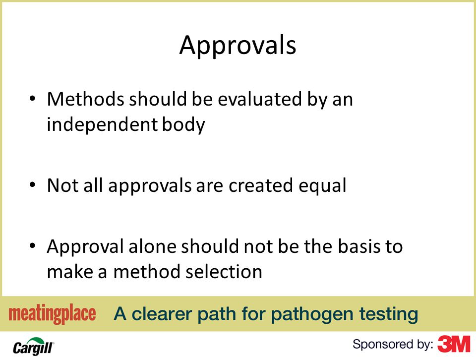 Approvals Methods should be evaluated by an independent body Not all approvals are created equal Approval alone should not be the basis to make a method selection