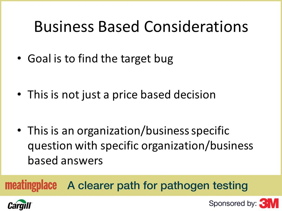 Business Based Considerations Goal is to find the target bug This is not just a price based decision This is an organization/business specific question with specific organization/business based answers