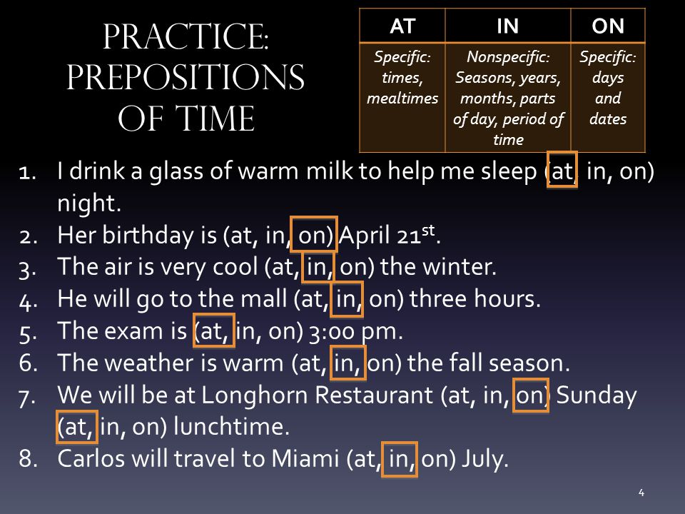 Practice: Prepositions of Time 1.I drink a glass of warm milk to help me sleep (at, in, on) night.