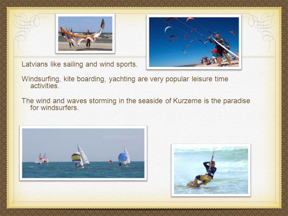 Latvians like sailing and wind sports.