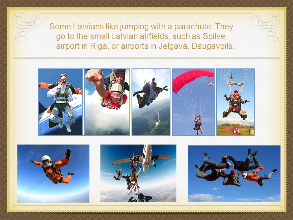 Some Latvians like jumping with a parachute.
