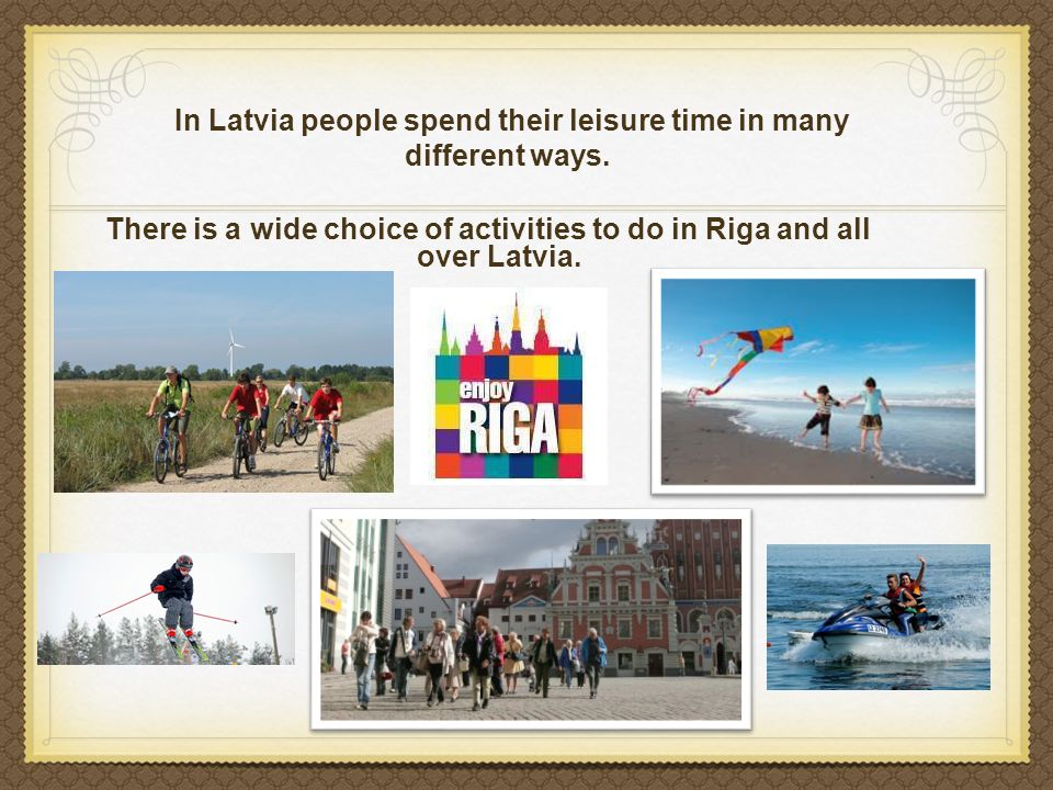 There is a wide choice of activities to do in Riga and all over Latvia.