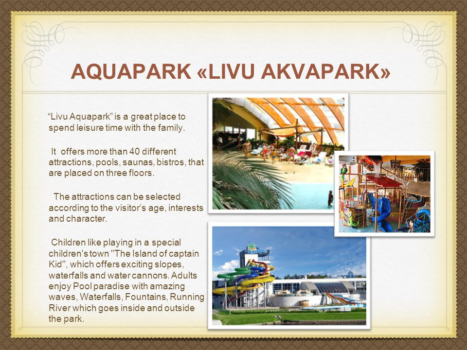 AQUAPARK «LIVU AKVAPARK» Livu Aquapark is a great place to spend leisure time with the family.