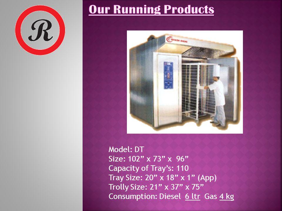 Model: XL Size: 98 x 69 x 86 Capacity of Trays: 100 Tray Size: 18 x 16 x 1 (App) Trolly Size: 36 x 36 x 70 Consumption: Diesel 5 ltr Gas 3.25 kg