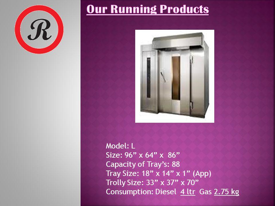 Model: M Size: 92 x 59 x 78 Capacity of Trays: 72 Tray Size: 18 x 14 x 1 (App) Trolly Size: 29 x 37 x 64 Consumption: Diesel 3 ltr Gas 2 kg