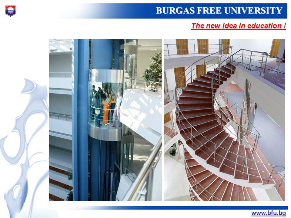 БУРГАСКИ СВОБОДЕН УНИВЕРСИТЕТ BURGAS FREE UNIVERSITY www.bfu.bg The new idea in education !