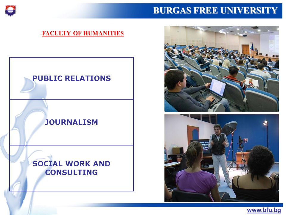 БУРГАСКИ СВОБОДЕН УНИВЕРСИТЕТ BURGAS FREE UNIVERSITY www.bfu.bg FACULTY OF HUMANITIES PUBLIC RELATIONS JOURNALISM SOCIAL WORK AND CONSULTING