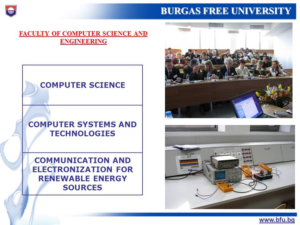 БУРГАСКИ СВОБОДЕН УНИВЕРСИТЕТ BURGAS FREE UNIVERSITY www.bfu.bg FACULTY OF COMPUTER SCIENCE AND ENGINEERING COMPUTER SCIENCE COMPUTER SYSTEMS AND TECH