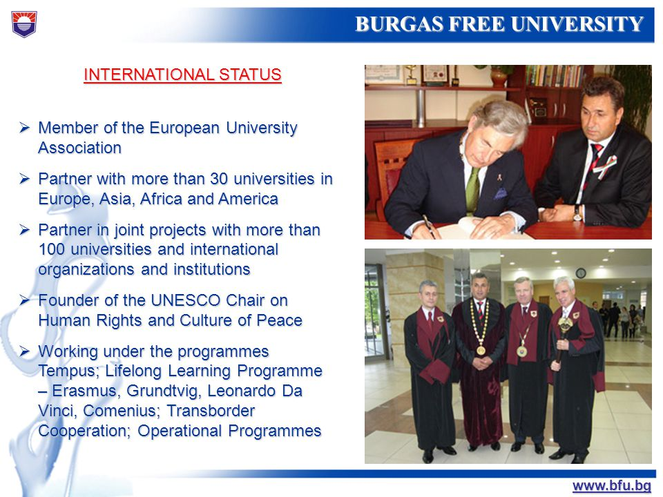 БУРГАСКИ СВОБОДЕН УНИВЕРСИТЕТ BURGAS FREE UNIVERSITY www.bfu.bg INTERNATIONAL STATUS Member of the European University Association Member of the Europ