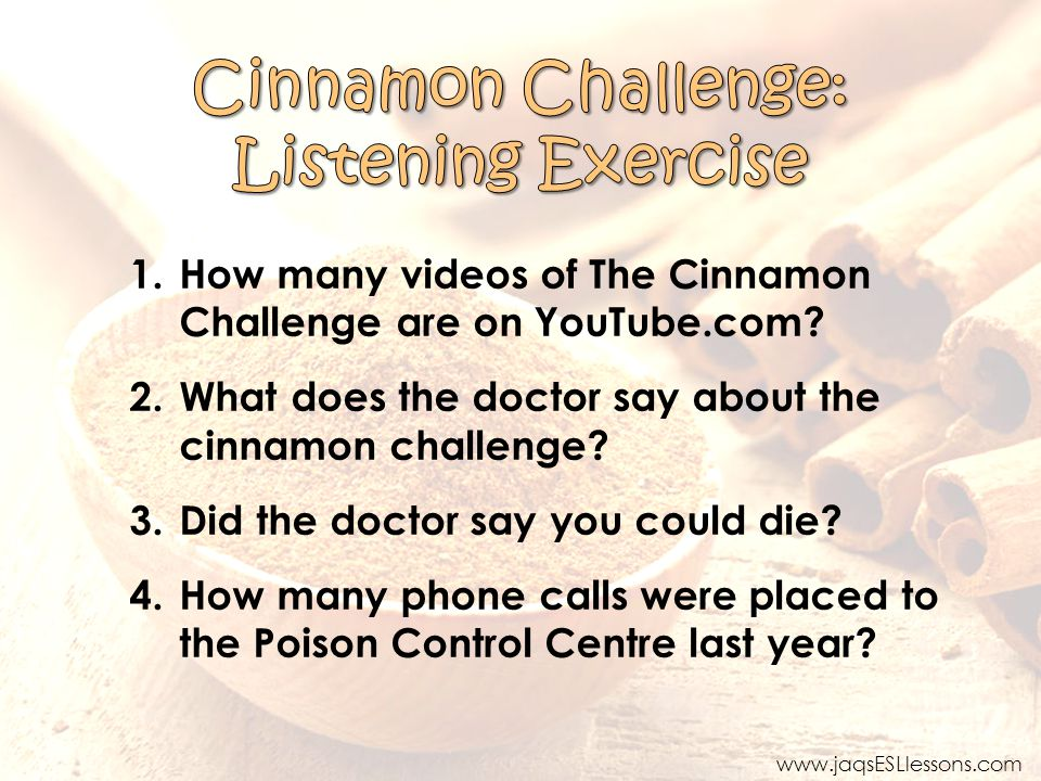 1.What do you think of the cinnamon challenge. 2.