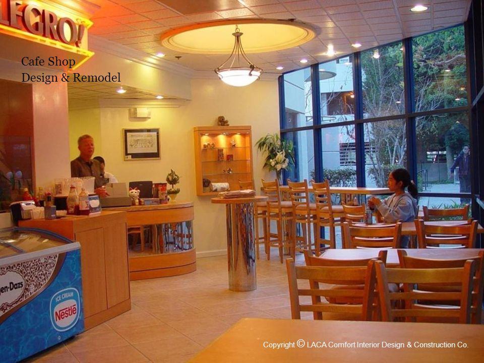 Cafe Shop Design & Remodel Copyright © LACA Comfort Interior Design & Construction Co.