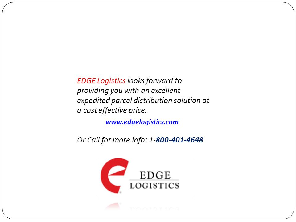 EDGE Logistics looks forward to providing you with an excellent expedited parcel distribution solution at a cost effective price.