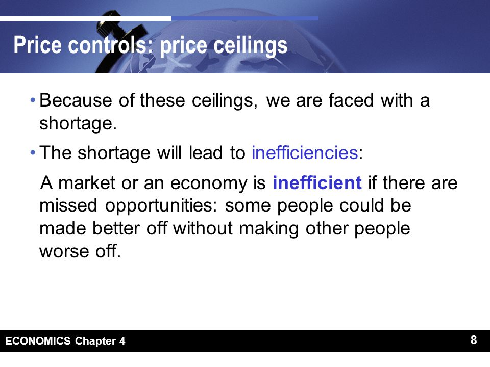 8 ECONOMICS Chapter 4 8 Price controls: price ceilings Because of these ceilings, we are faced with a shortage.