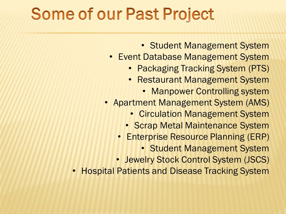 Student Management System Event Database Management System Packaging Tracking System (PTS) Restaurant Management System Manpower Controlling system Ap