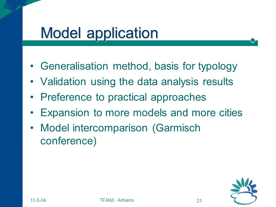 TFIAM - Amiens 21 11-5-04 Model application Generalisation method, basis for typology Validation using the data analysis results Preference to practic