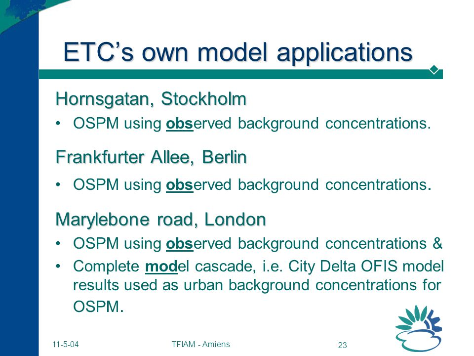 TFIAM - Amiens 23 11-5-04 ETCs own model applications Hornsgatan, Stockholm OSPM using observed background concentrations.