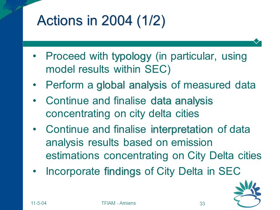 TFIAM - Amiens 33 11-5-04 Actions in 2004 (1/2) typologyProceed with typology (in particular, using model results within SEC) global analysisPerform a