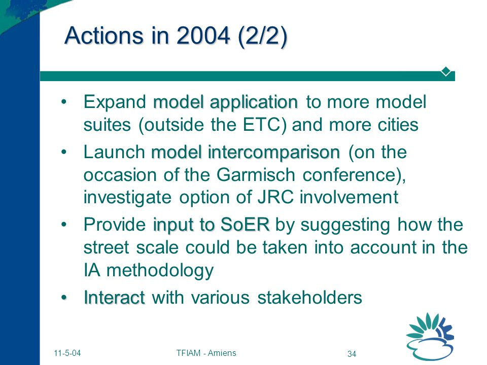 TFIAM - Amiens 34 11-5-04 Actions in 2004 (2/2) model applicationExpand model application to more model suites (outside the ETC) and more cities model