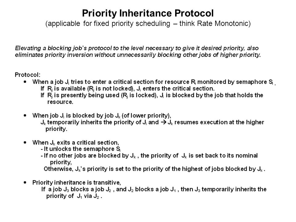 Priority Inheritance Protocol (applicable for fixed priority scheduling – think Rate Monotonic)