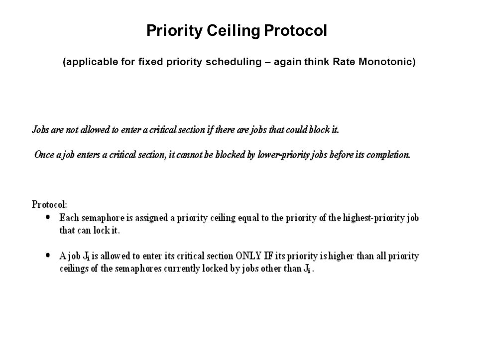 Priority Ceiling Protocol (applicable for fixed priority scheduling – again think Rate Monotonic)