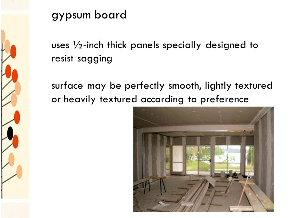 gypsum board uses ½-inch thick panels specially designed to resist sagging surface may be perfectly smooth, lightly textured or heavily textured according to preference