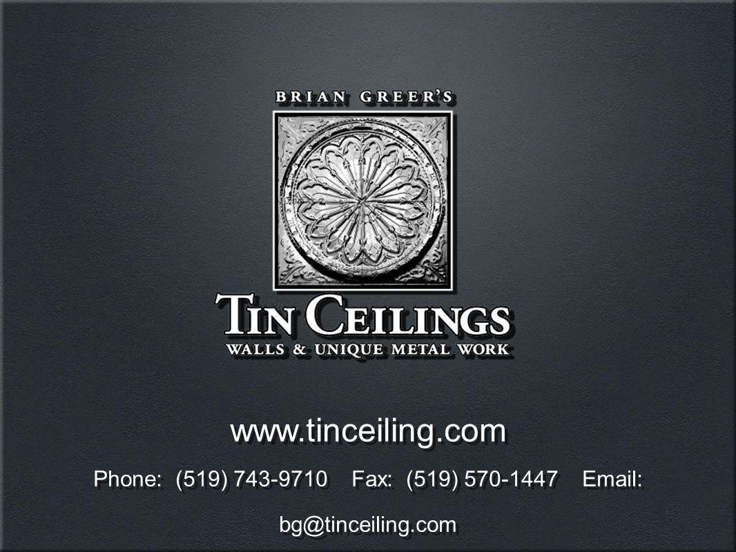 Phone: (519) 743-9710 Fax: (519) 570-1447 Email: bg@tinceiling.com www.tinceiling.com Phone: (519) 743-9710 Fax: (519) 570-1447 Email: bg@tinceiling.com