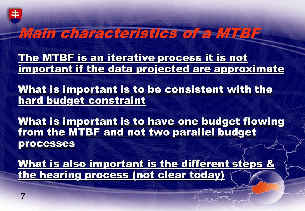 7 Main characteristics of a MTBF The MTBF is an iterative process it is not important if the data projected are approximate What is important is to be consistent with the hard budget constraint What is important is to have one budget flowing from the MTBF and not two parallel budget processes What is also important is the different steps & the hearing process (not clear today) 7