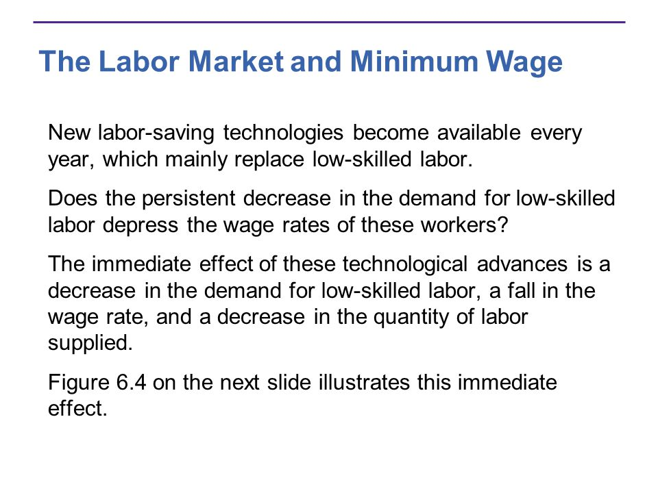 The Labor Market and Minimum Wage New labor-saving technologies become available every year, which mainly replace low-skilled labor.