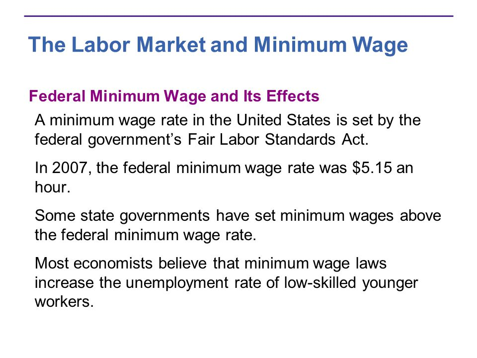 The Labor Market and Minimum Wage Federal Minimum Wage and Its Effects A minimum wage rate in the United States is set by the federal governments Fair Labor Standards Act.