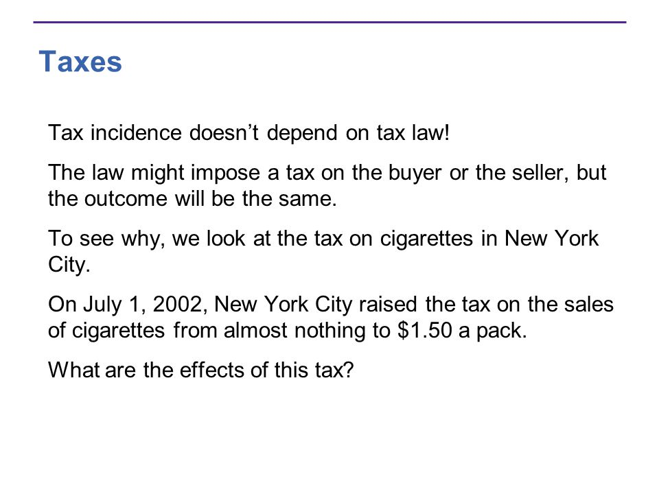 Taxes Tax incidence doesnt depend on tax law.
