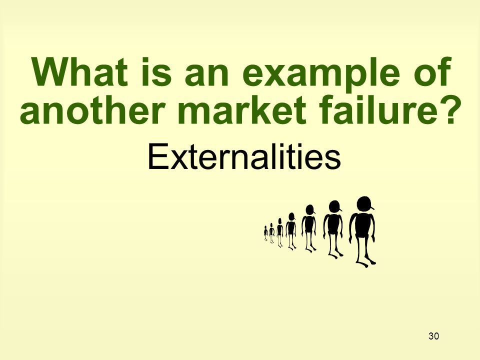 30 What is an example of another market failure? Externalities