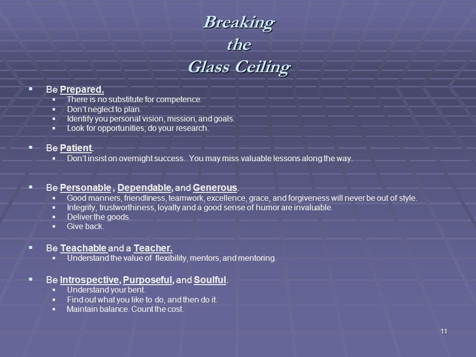 11 Breaking the Glass Ceiling Be Prepared. There is no substitute for competence.
