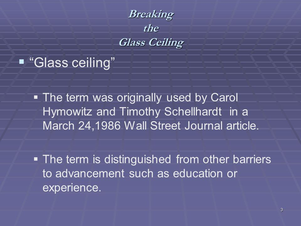 4 Breaking the Glass Ceiling Glass ceiling The Federal Glass Ceiling Commission - The Commission was a 21-member bipartisan body appointed by President Bush, as mandated by the Civil Rights Act of 1991.