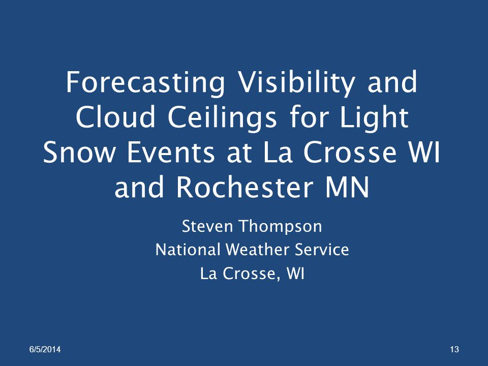 Forecasting Visibility and Cloud Ceilings for Light Snow Events at La Crosse WI and Rochester MN Steven Thompson National Weather Service La Crosse, WI 6/5/201413