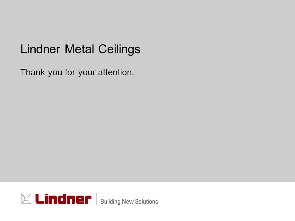 Lindner Metal Ceilings Thank you for your attention.