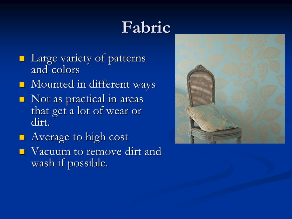 Fabric Large variety of patterns and colors Large variety of patterns and colors Mounted in different ways Mounted in different ways Not as practical